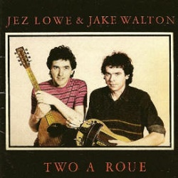 Jake Walton And Jez Lowe, Two A Roue